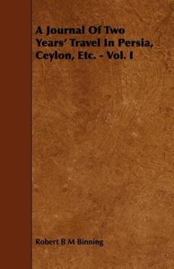 A Journal of Two Years' Travel in Persia, Ceylon, Etc. - Vol. I