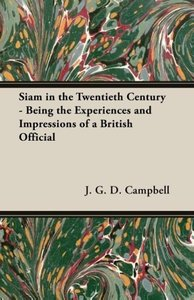 Siam in the Twentieth Century - Being the Experiences and Impres