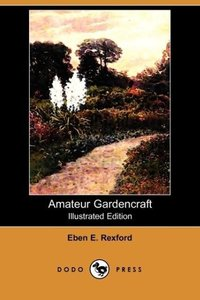 Amateur Gardencraft (Illustrated Edition) (Dodo Press)