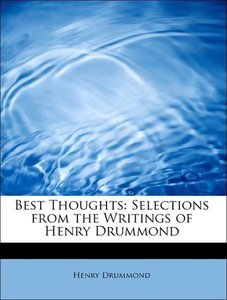 Best Thoughts: Selections from the Writings of Henry Drummond