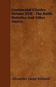 Continental Classics Volume XVII - The Battle Waterloo and Other