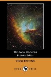 The New Heavens (Illustrated Edition) (Dodo Press)