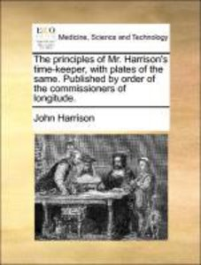 The principles of Mr. Harrison's time-keeper, with plates of the