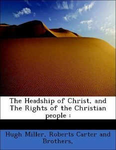 The Headship of Christ, and The Rights of the Christian people :