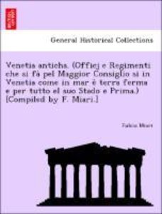 Venetia anticha. (Officj e Regimenti che si fa` pel Maggior Cons