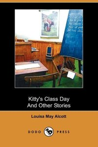 Kitty's Class Day and Other Stories (Dodo Press)
