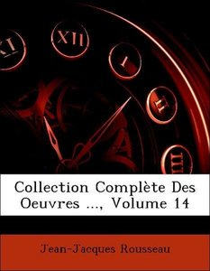 Collection Complète Des Oeuvres ..., Volume 14