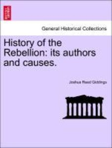 History of the Rebellion: its authors and causes.