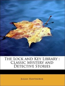 The Lock and Key Library : Classic Mystery and Detective Stories
