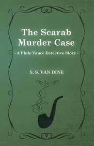 The Scarab Murder Case (a Philo Vance Detective Story)