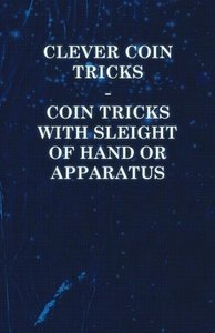 Clever Coin Tricks - Coin Tricks with Sleight of Hand or Apparat