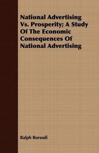 National Advertising vs. Prosperity; A Study of the Economic Con