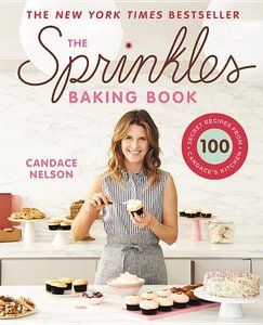 The Sprinkles Baking Book: 100 Secret Recipes from Candace\'s Ki