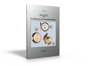 Die Uhrmacherei Bd. 2: Das Handwerk des Uhrgehäusemachers