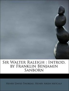 Sir Walter Raleigh : Introd. by Franklin Benjamin Sanborn