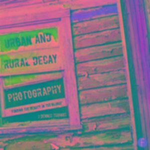 Urban and Rural Decay Photography