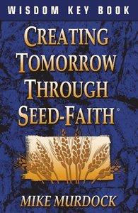 Creating Tomorrow Through Seed Faith
