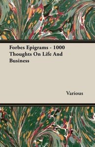 Forbes Epigrams - 1000 Thoughts On Life And Business