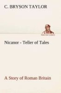 Nicanor - Teller of Tales A Story of Roman Britain