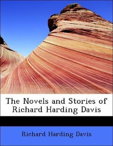 The Novels and Stories of Richard Harding Davis