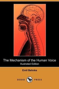 The Mechanism of the Human Voice (Illustrated Edition) (Dodo Pre
