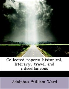 Collected papers; historical, literary, travel and miscellaneous