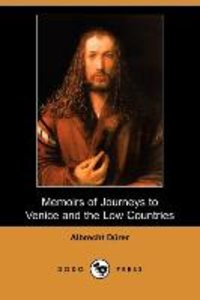 Memoirs of Journeys to Venice and the Low Countries (Dodo Press)