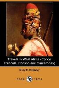 Travels in West Africa (Congo Francais, Corisco and Cameroons) (