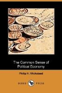 The Common Sense of Political Economy (Dodo Press)