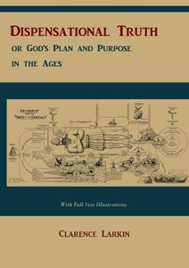 Dispensational Truth [with Full Size Illustrations], or God's Pl