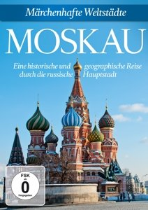Moskau: Märchenhafte Weltstädte