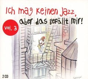 Ich Mag Keinen Jazz Aber Das Gefällt Mir,Vol.3