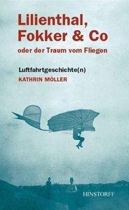 Lilienthal, Fokker & Co. oder Der Traum vom Fliegen