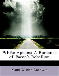 White Aprons: A Romance of Bacon's Rebellion