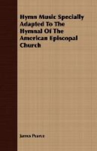 Hymn Music Specially Adapted To The Hymnal Of The American Episc