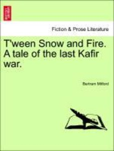 T'ween Snow and Fire. A tale of the last Kafir war.