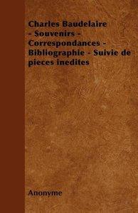 Charles Baudelaire - Souvenirs - Correspondances - Bibliographie