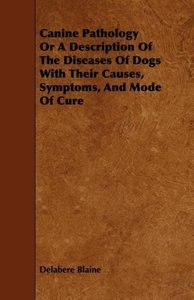 Canine Pathology Or A Description Of The Diseases Of Dogs With T
