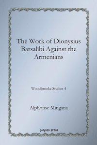 The Work of Dionysius Barsalibi Against the Armenians