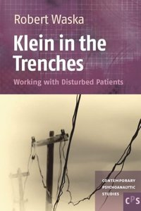 Klein in the Trenches: Working with Disturbed Patients