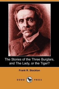 The Stories of the Three Burglars, and the Lady, or the Tiger? (