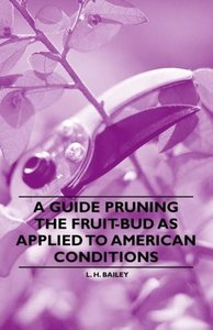 A Guide Pruning the Fruit-Bud as Applied to American Conditions