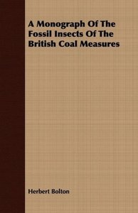 A Monograph Of The Fossil Insects Of The British Coal Measures