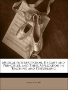 Musical Interpretation, Its Laws and Principles, and Their Appli