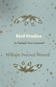 Bird Studies - In Twenty-Four Lessons