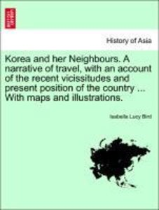 Korea and her Neighbours. A narrative of travel, with an account