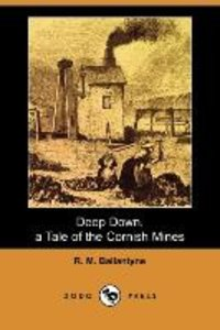 Deep Down, a Tale of the Cornish Mines (Dodo Press)