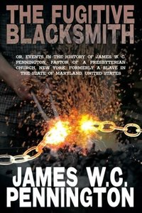 The Fugitive Blacksmith, Or, Events in the History of James W. C