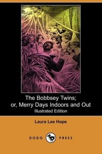 The Bobbsey Twins; Or, Merry Days Indoors and Out