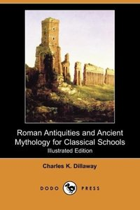 Roman Antiquities and Ancient Mythology for Classical Schools (I